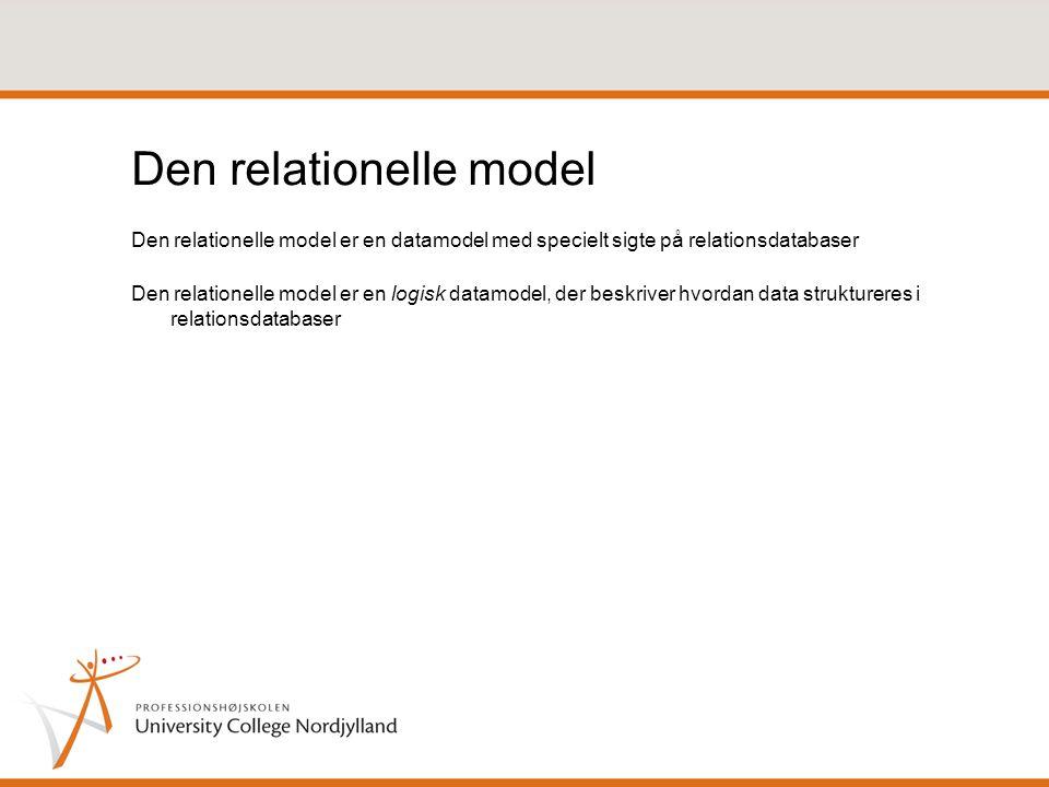 Den relationelle model Den relationelle model er en datamodel med specielt sigte på relationsdatabaser Den relationelle model er en logisk datamodel, der beskriver hvordan data struktureres i relationsdatabaser
