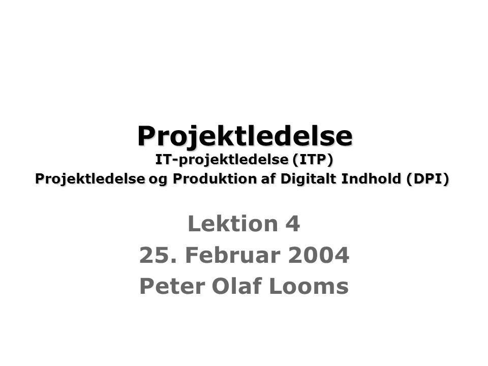 Projektledelse IT-projektledelse (ITP) Projektledelse og Produktion af Digitalt Indhold (DPI) Projektledelse IT-projektledelse (ITP) Projektledelse og Produktion af Digitalt Indhold (DPI) Lektion 4 25.
