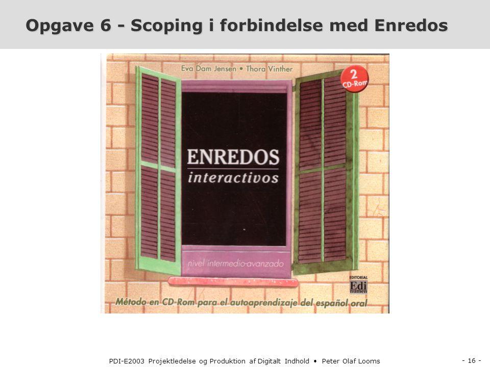- 16 - PDI-E2003 Projektledelse og Produktion af Digitalt Indhold Peter Olaf Looms Opgave 6 - Scoping i forbindelse med Enredos