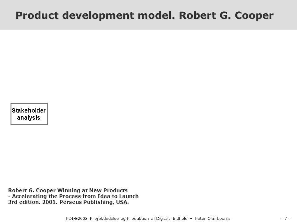 - 7 - PDI-E2003 Projektledelse og Produktion af Digitalt Indhold Peter Olaf Looms Product development model.