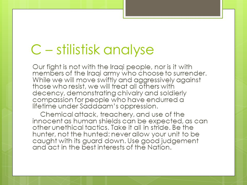C – stilistisk analyse Our fight is not with the Iraqi people, nor is it with members of the Iraqi army who choose to surrender.