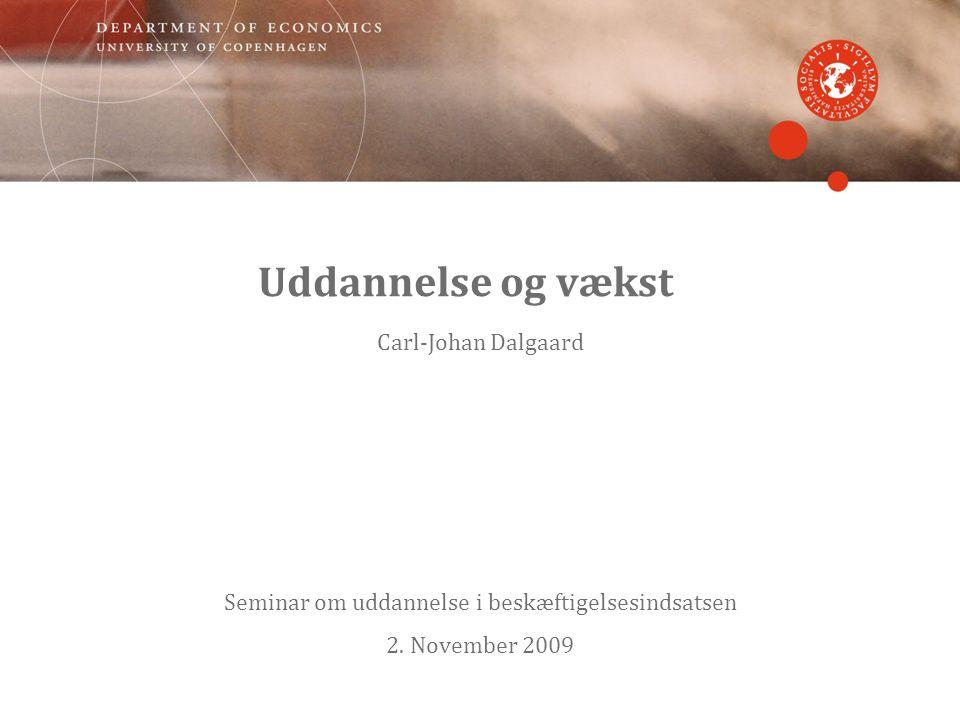 Uddannelse og vækst Carl-Johan Dalgaard Seminar om uddannelse i beskæftigelsesindsatsen 2.