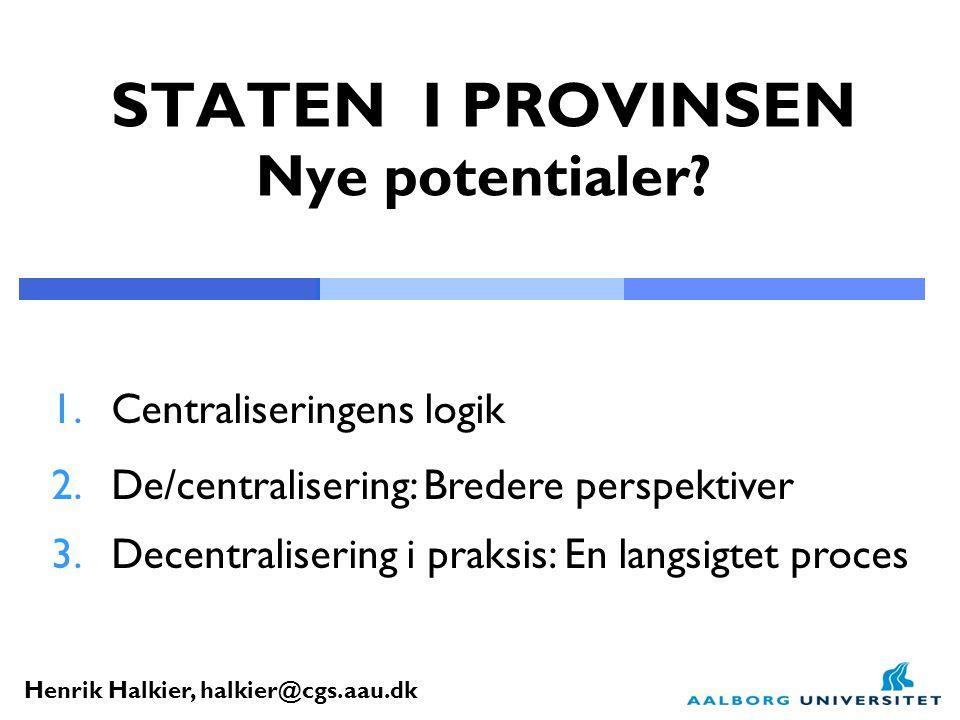 Henrik Halkier, halkier@cgs.aau.dk STATEN I PROVINSEN Nye potentialer.