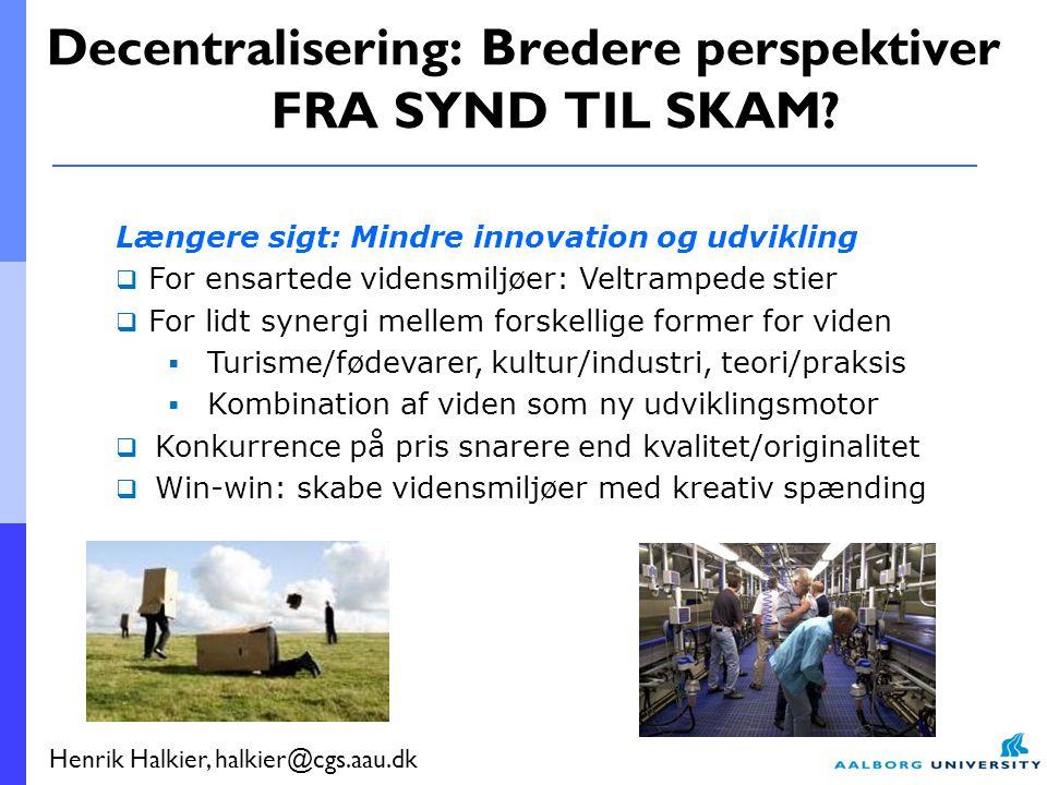 Henrik Halkier, halkier@cgs.aau.dk Decentralisering: Bredere perspektiver FRA SYND TIL SKAM.