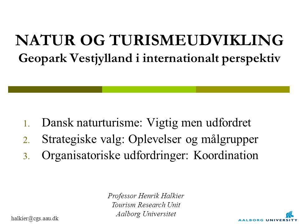 halkier@cgs.aau.dk NATUR OG TURISMEUDVIKLING Geopark Vestjylland i internationalt perspektiv 1.