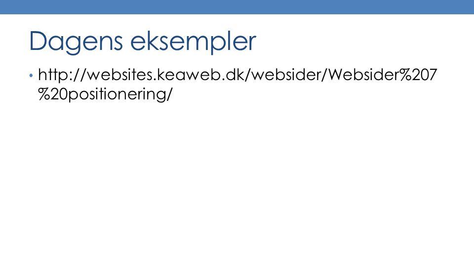 Dagens eksempler http://websites.keaweb.dk/websider/Websider%207 %20positionering/