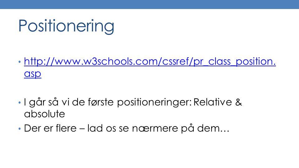 Positionering http://www.w3schools.com/cssref/pr_class_position.