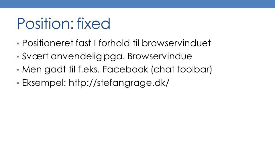 Position: fixed Positioneret fast I forhold til browservinduet Svært anvendelig pga.