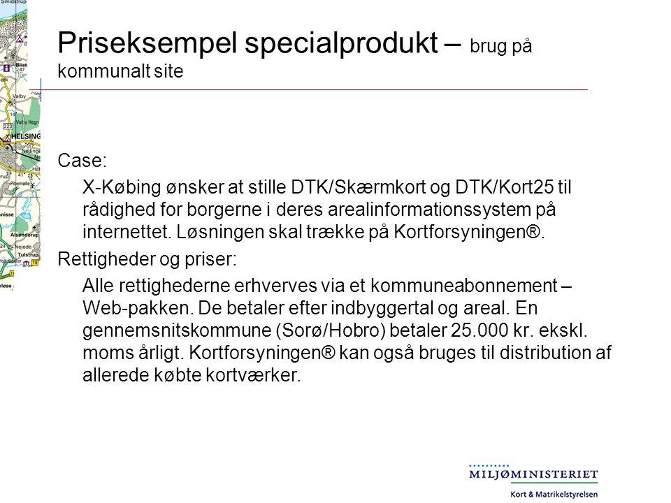 Priseksempel specialprodukt – brug på kommunalt site Case: X-Købing ønsker at stille DTK/Skærmkort og DTK/Kort25 til rådighed for borgerne i deres arealinformationssystem på internettet.