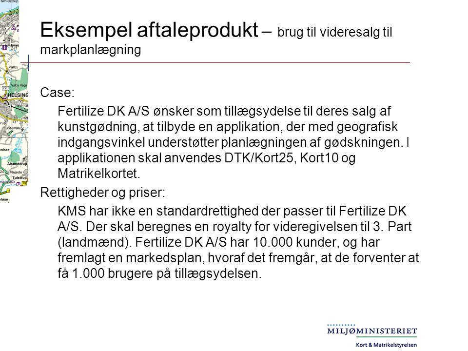 Eksempel aftaleprodukt – brug til videresalg til markplanlægning Case: Fertilize DK A/S ønsker som tillægsydelse til deres salg af kunstgødning, at tilbyde en applikation, der med geografisk indgangsvinkel understøtter planlægningen af gødskningen.