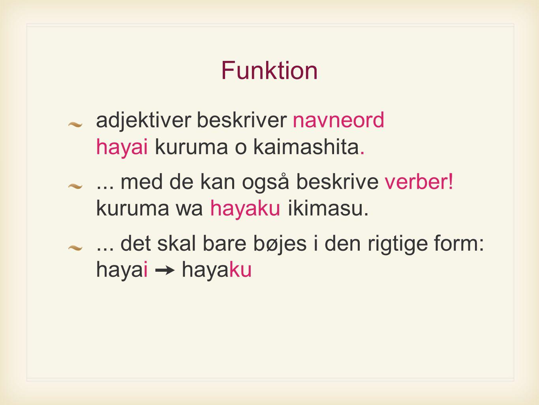 Funktion adjektiver beskriver navneord hayai kuruma o kaimashita....