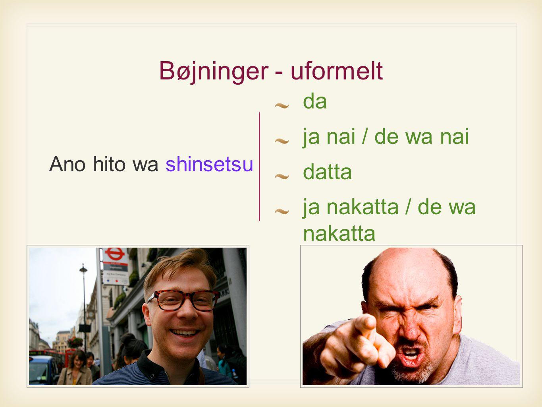 Bøjninger - uformelt da ja nai / de wa nai datta ja nakatta / de wa nakatta Ano hito wa shinsetsu