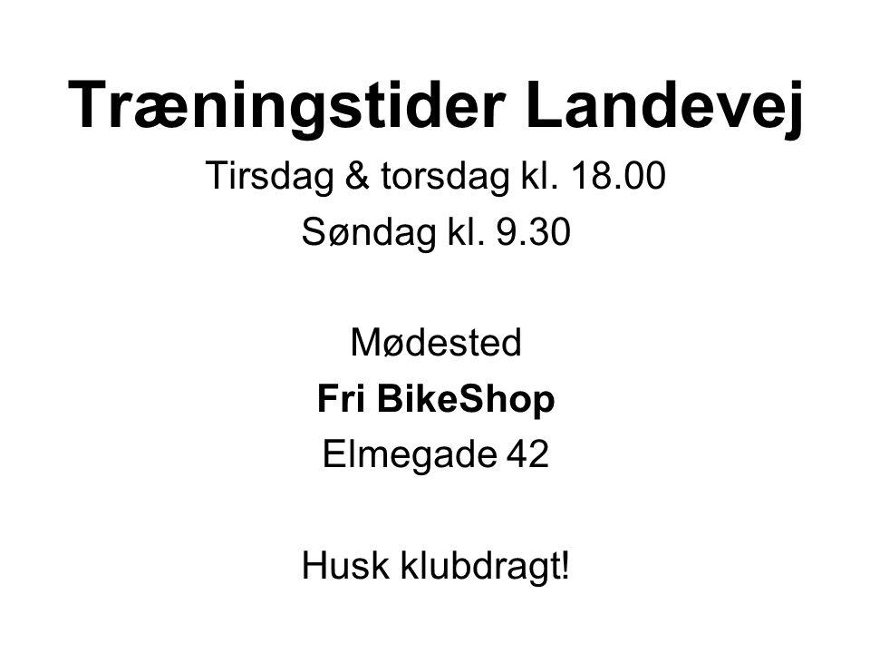 Træningstider Landevej Tirsdag & torsdag kl. 18.00 Søndag kl.