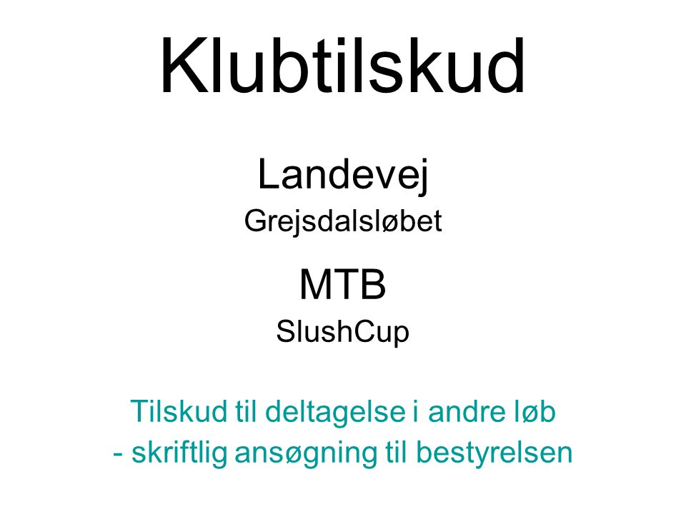 Klubtilskud Landevej Grejsdalsløbet MTB SlushCup Tilskud til deltagelse i andre løb - skriftlig ansøgning til bestyrelsen