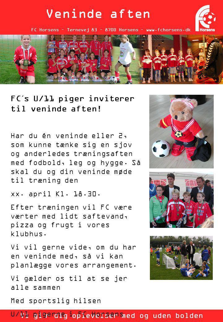 FC Horsens – Ternevej 83 – 8700 Horsens – www.fchorsens.dk Veninde aften Vi gi´r dig oplevelser med og uden bolden FC´s U/11 piger inviterer til veninde aften.
