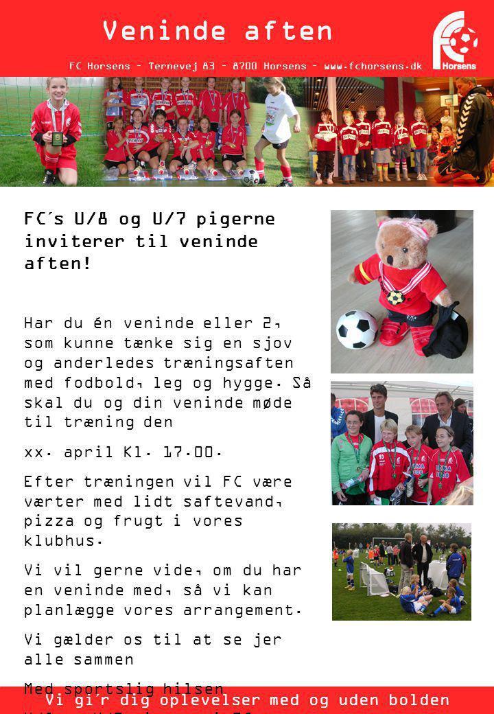 FC Horsens – Ternevej 83 – 8700 Horsens – www.fchorsens.dk Veninde aften Vi gi´r dig oplevelser med og uden bolden FC´s U/8 og U/7 pigerne inviterer til veninde aften.