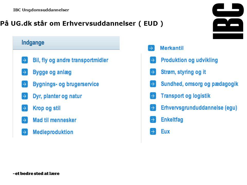 Tekstslide med bullets Brug 'Forøge / Formindske indryk' for at skifte mellem de forskellige niveauer www.ibc.dk IBC Ungdomsuddannelser På UG.dk står om Erhvervsuddannelser ( EUD )