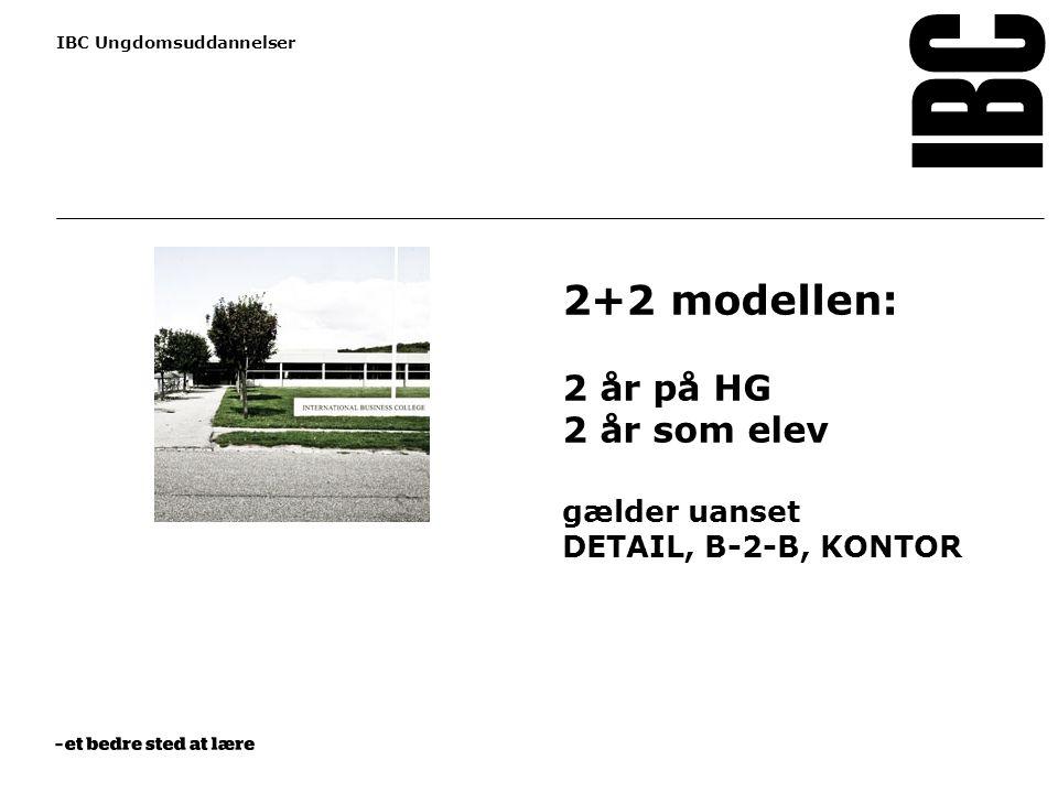 HUSK sort streg 0,7 pt under tekst www.ibc.dk IBC Ungdomsuddannelser 2+2 modellen: 2 år på HG 2 år som elev gælder uanset DETAIL, B-2-B, KONTOR