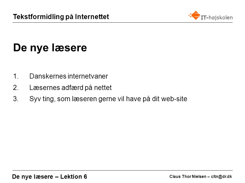 Tekstformidling på Internettet Claus Thor Nielsen – cltn@dr.dk De nye læsere – Lektion 6 De nye læsere 1.Danskernes internetvaner 2.Læsernes adfærd på nettet 3.Syv ting, som læseren gerne vil have på dit web-site