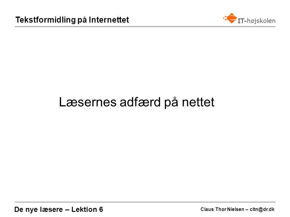 Tekstformidling på Internettet Claus Thor Nielsen – cltn@dr.dk De nye læsere – Lektion 6 Læsernes adfærd på nettet