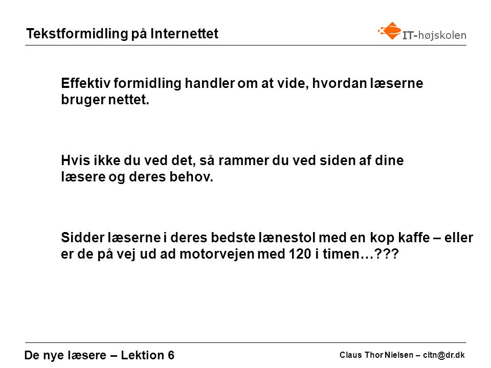 Tekstformidling på Internettet Claus Thor Nielsen – cltn@dr.dk De nye læsere – Lektion 6 Effektiv formidling handler om at vide, hvordan læserne bruger nettet.