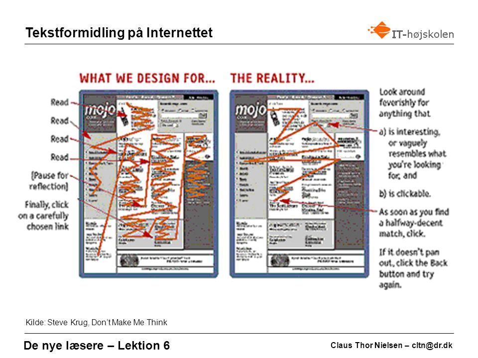 Tekstformidling på Internettet Claus Thor Nielsen – cltn@dr.dk De nye læsere – Lektion 6 Kilde: Steve Krug, Don't Make Me Think