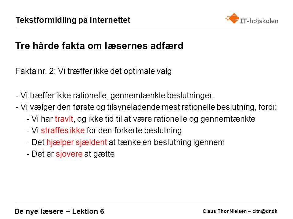 Tekstformidling på Internettet Claus Thor Nielsen – cltn@dr.dk De nye læsere – Lektion 6 - Vi træffer ikke rationelle, gennemtænkte beslutninger.