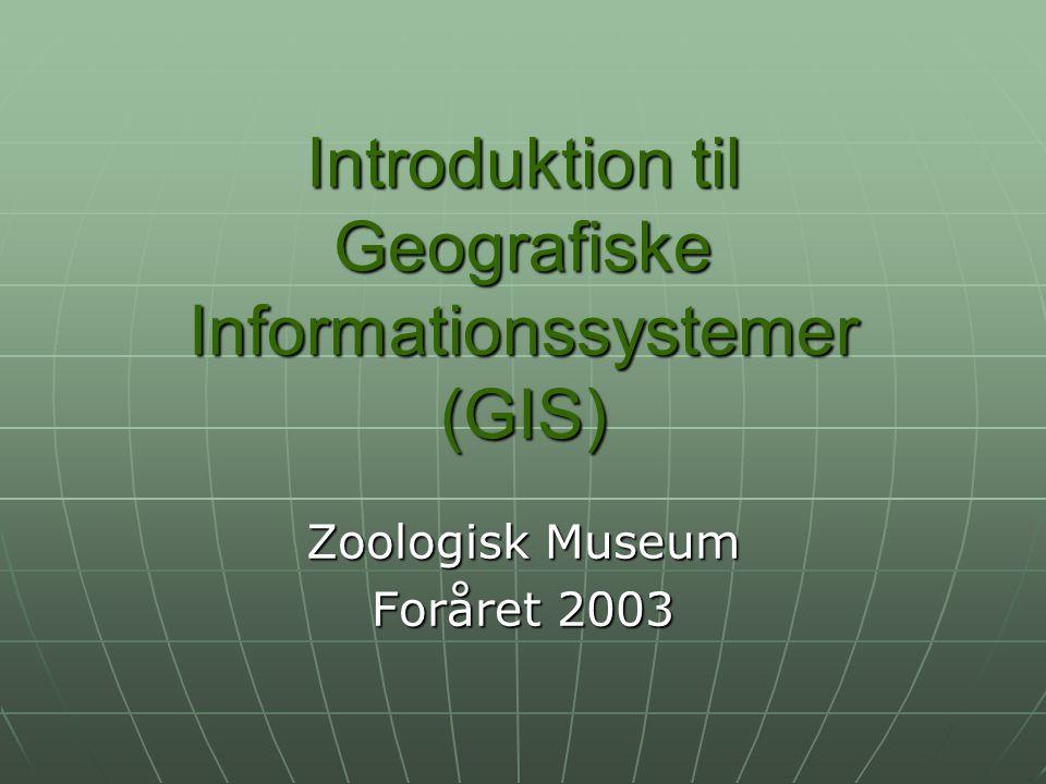 Introduktion til Geografiske Informationssystemer (GIS) Zoologisk Museum Foråret 2003