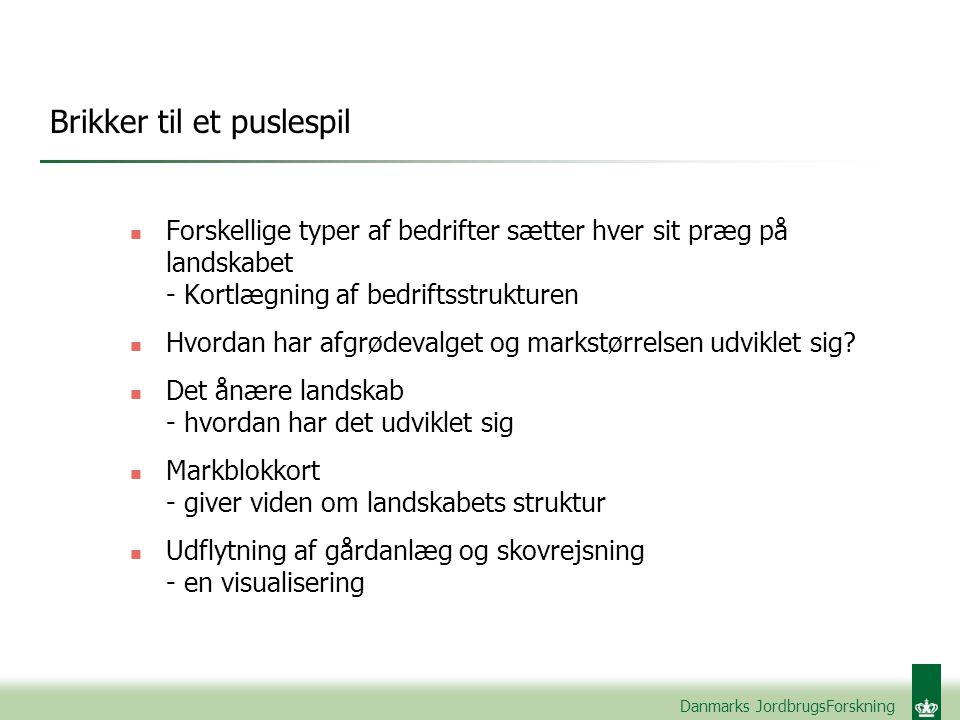 Danmarks JordbrugsForskning Brikker til et puslespil n Forskellige typer af bedrifter sætter hver sit præg på landskabet - Kortlægning af bedriftsstrukturen n Hvordan har afgrødevalget og markstørrelsen udviklet sig.