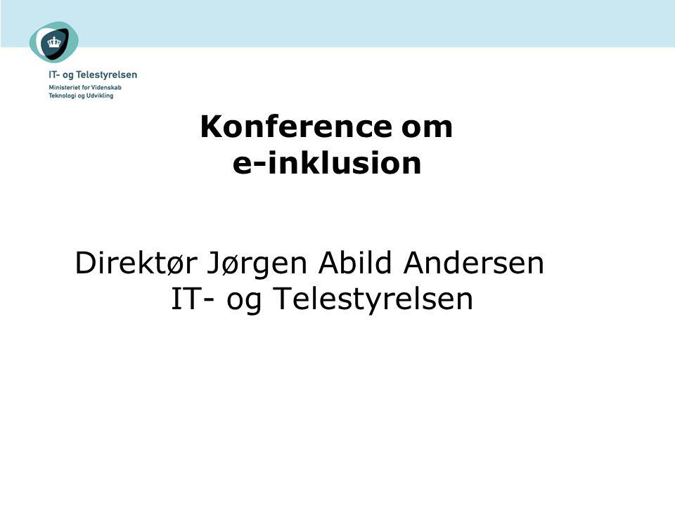 Konference om e-inklusion Direktør Jørgen Abild Andersen IT- og Telestyrelsen
