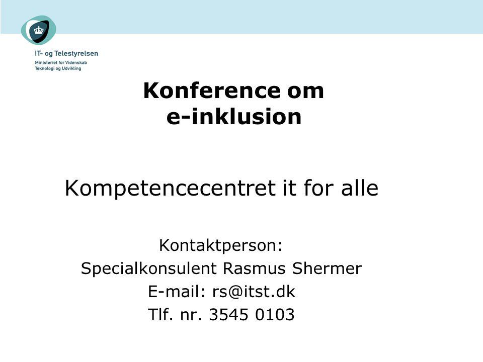 Kompetencecentret it for alle Kontaktperson: Specialkonsulent Rasmus Shermer E-mail: rs@itst.dk Tlf.
