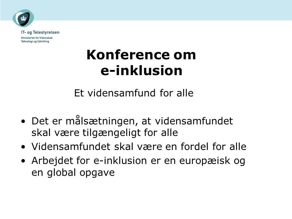 Konference om e-inklusion Et vidensamfund for alle Det er målsætningen, at vidensamfundet skal være tilgængeligt for alle Vidensamfundet skal være en fordel for alle Arbejdet for e-inklusion er en europæisk og en global opgave