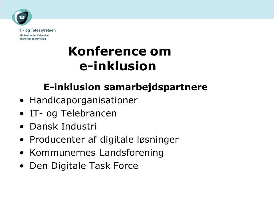 Konference om e-inklusion E-inklusion samarbejdspartnere Handicaporganisationer IT- og Telebrancen Dansk Industri Producenter af digitale løsninger Kommunernes Landsforening Den Digitale Task Force