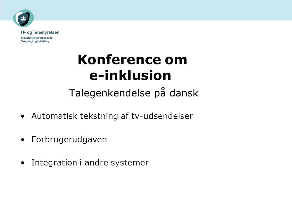 Talegenkendelse på dansk Automatisk tekstning af tv-udsendelser Forbrugerudgaven Integration i andre systemer Konference om e-inklusion