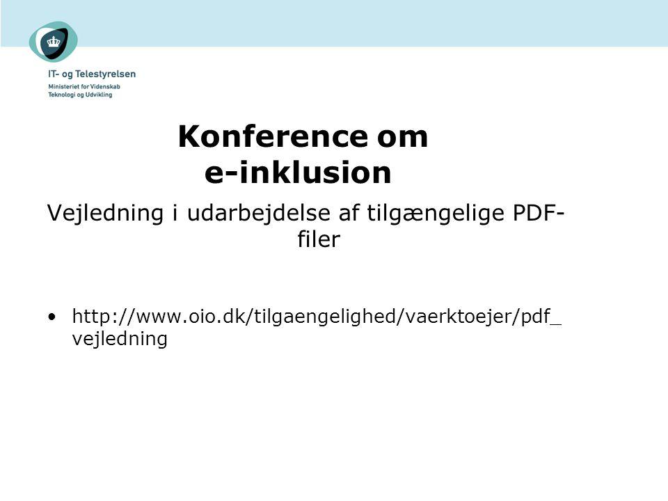 Vejledning i udarbejdelse af tilgængelige PDF- filer http://www.oio.dk/tilgaengelighed/vaerktoejer/pdf_ vejledning Konference om e-inklusion