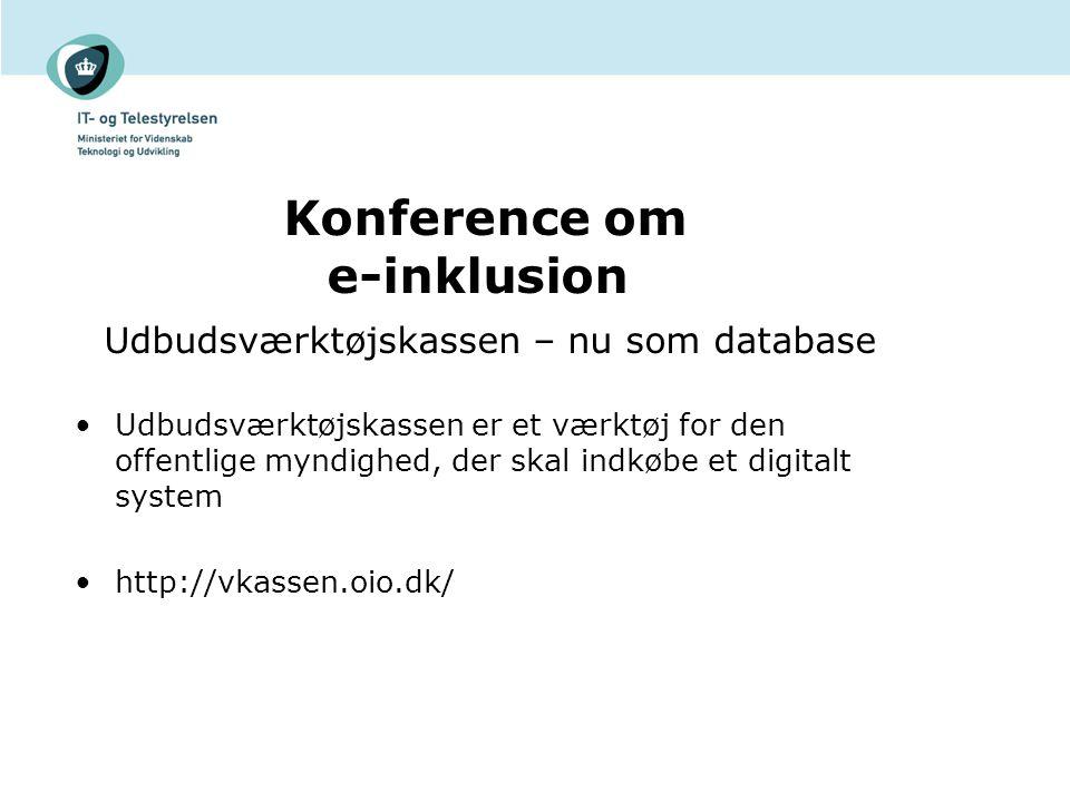 Udbudsværktøjskassen – nu som database Udbudsværktøjskassen er et værktøj for den offentlige myndighed, der skal indkøbe et digitalt system http://vkassen.oio.dk/ Konference om e-inklusion