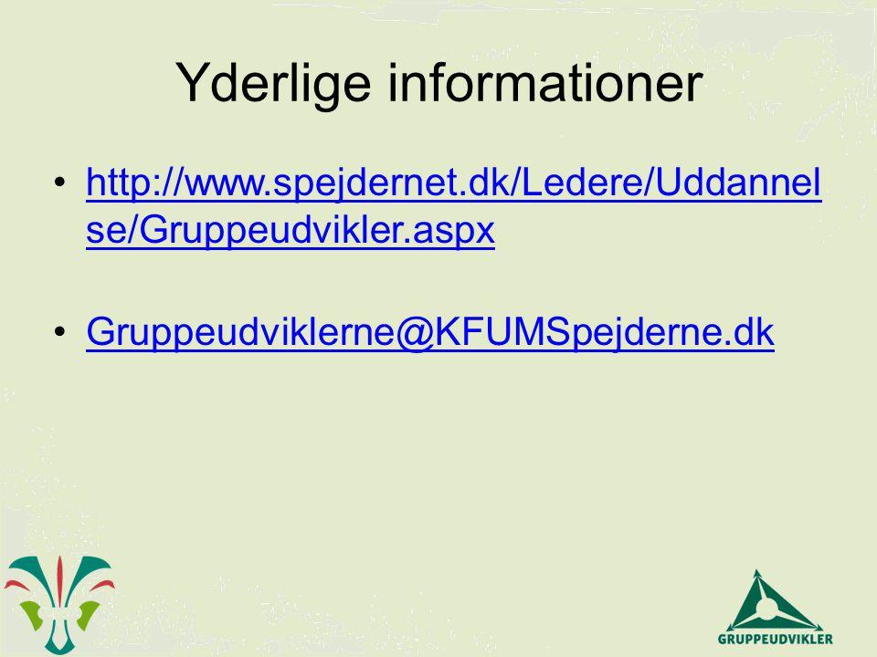 Yderlige informationer http://www.spejdernet.dk/Ledere/Uddannel se/Gruppeudvikler.aspxhttp://www.spejdernet.dk/Ledere/Uddannel se/Gruppeudvikler.aspx Gruppeudviklerne@KFUMSpejderne.dk