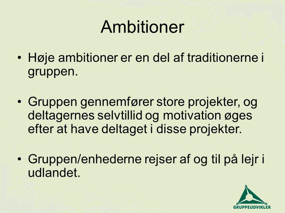 Ambitioner Høje ambitioner er en del af traditionerne i gruppen.