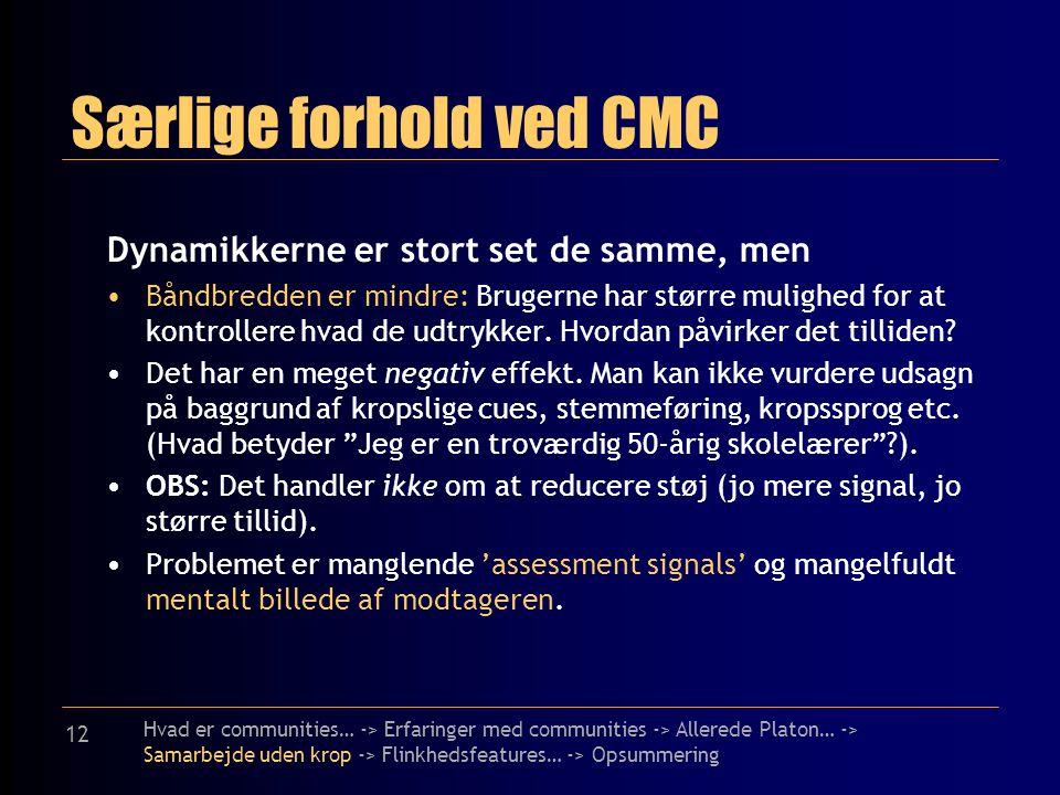 12 Særlige forhold ved CMC Dynamikkerne er stort set de samme, men Båndbredden er mindre: Brugerne har større mulighed for at kontrollere hvad de udtrykker.