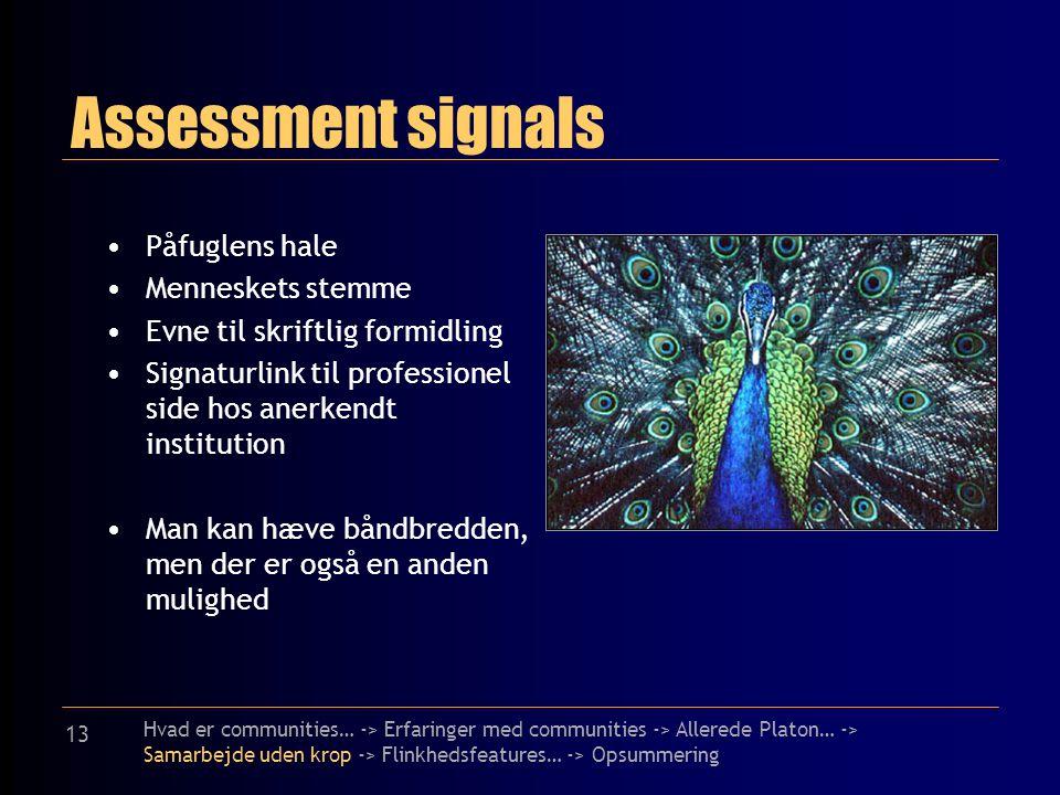 13 Assessment signals Påfuglens hale Menneskets stemme Evne til skriftlig formidling Signaturlink til professionel side hos anerkendt institution Man kan hæve båndbredden, men der er også en anden mulighed Hvad er communities… -> Erfaringer med communities -> Allerede Platon… -> Samarbejde uden krop -> Flinkhedsfeatures… -> Opsummering