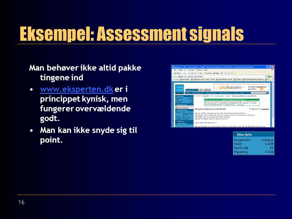 16 Eksempel: Assessment signals Man behøver ikke altid pakke tingene ind www.eksperten.dk er i princippet kynisk, men fungerer overvældende godt.www.eksperten.dk Man kan ikke snyde sig til point.