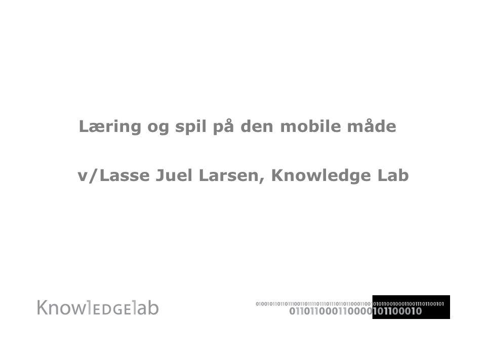 Læring og spil på den mobile måde v/Lasse Juel Larsen, Knowledge Lab
