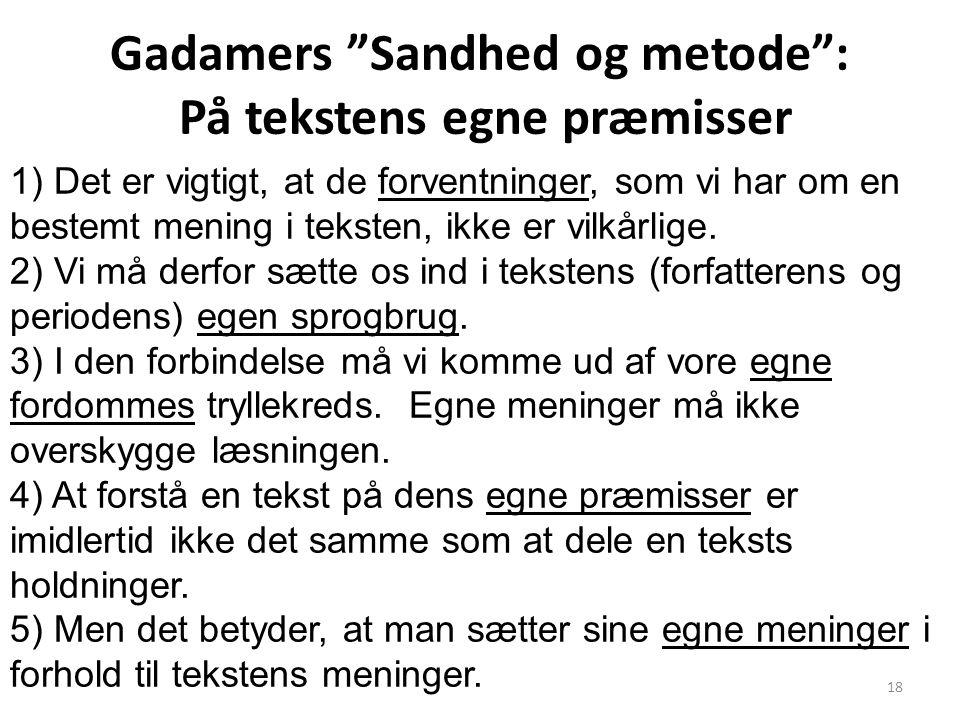 """18 Gadamers """"Sandhed og metode"""": På tekstens egne præmisser 1) Det er vigtigt, at de forventninger, som vi har om en bestemt mening i teksten, ikke er"""