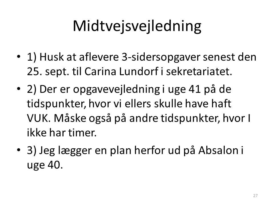 27 Midtvejsvejledning 1) Husk at aflevere 3-sidersopgaver senest den 25. sept. til Carina Lundorf i sekretariatet. 2) Der er opgavevejledning i uge 41