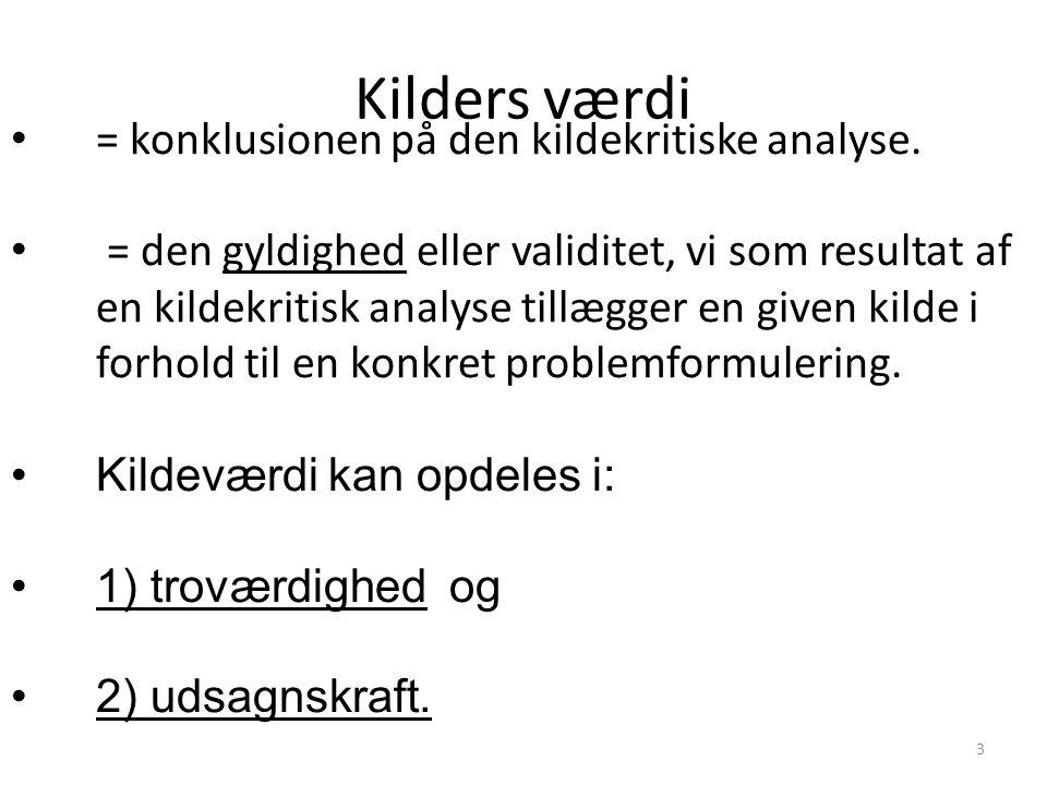 3 Kilders værdi = konklusionen på den kildekritiske analyse. = den gyldighed eller validitet, vi som resultat af en kildekritisk analyse tillægger en