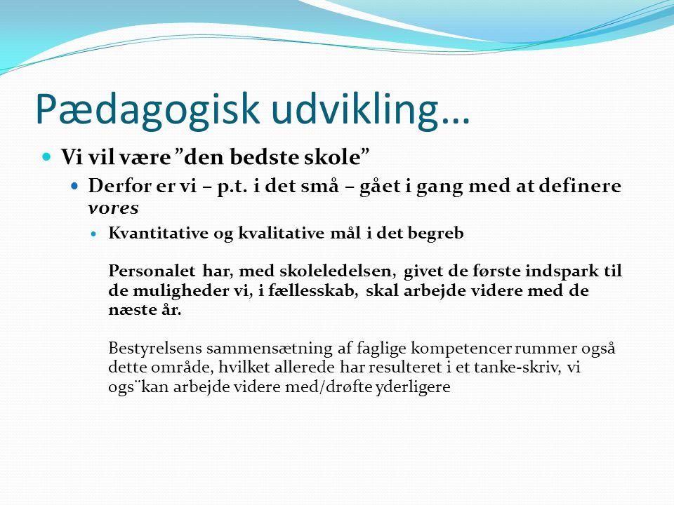 Pædagogisk udvikling… Vi vil være den bedste skole Derfor er vi – p.t.