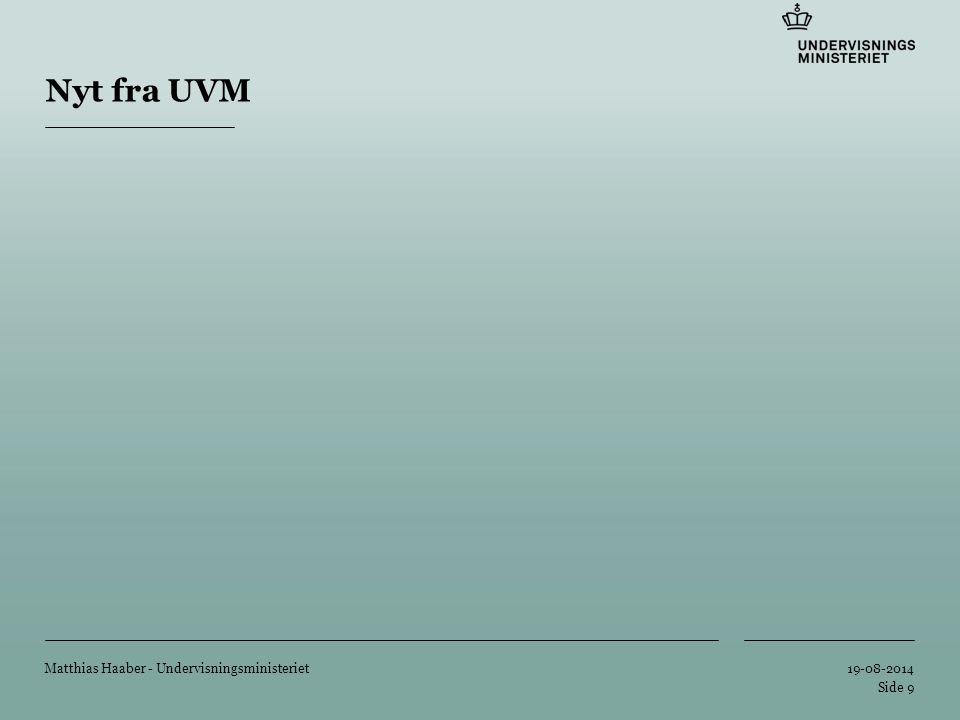Tilføj hjælpelinier: 1.Højreklik et sted i det grå område rundt om dette dias 2.Vælg 'Gitter og Hjælpelinier...' 3.Tilvælg 'Vis hjælpelinier på skærm' Nyt fra UVM 19-08-2014 Matthias Haaber - Undervisningsministeriet Side 9