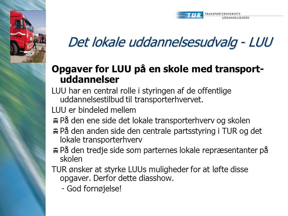 Det lokale uddannelsesudvalg - LUU Opgaver for LUU på en skole med transport- uddannelser LUU har en central rolle i styringen af de offentlige uddannelsestilbud til transporterhvervet.