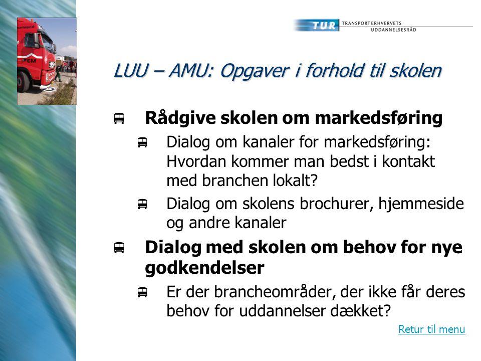LUU – AMU: Opgaver i forhold til skolen  Rådgive skolen om markedsføring  Dialog om kanaler for markedsføring: Hvordan kommer man bedst i kontakt med branchen lokalt.