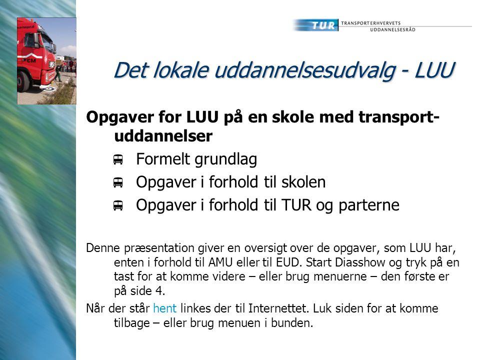 Det lokale uddannelsesudvalg - LUU Opgaver for LUU på en skole med transport- uddannelser  Formelt grundlag  Opgaver i forhold til skolen  Opgaver i forhold til TUR og parterne Denne præsentation giver en oversigt over de opgaver, som LUU har, enten i forhold til AMU eller til EUD.